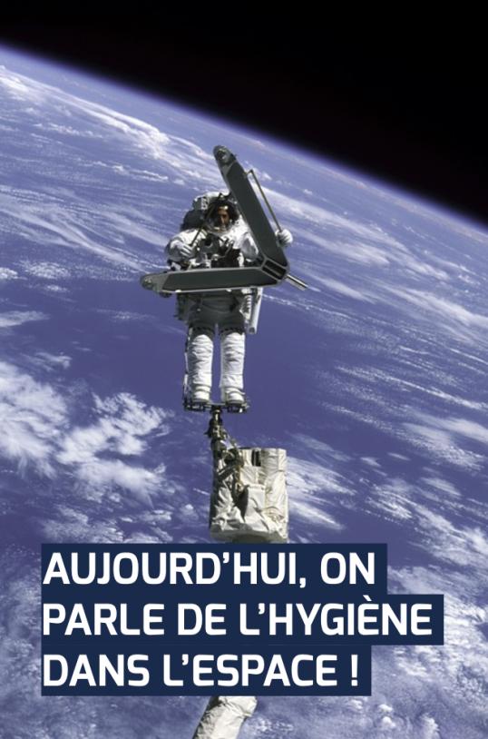 Aujourd'hui, on parle de l'hygiène dans l'espace !